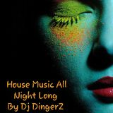 House Music All Night Long #006 By Dj DingerZ