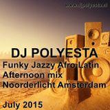 DJ Polyesta's Funky Jazzy Afro Latin afternoon set recording in Noorderlicht Amsterdam July 2015