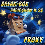 BREAK-BOX Radioshow # 53 mixed by PrOxY