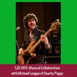 TJS 005: Musical Collaboration with Michael League of Snarky Puppy