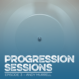 Progression Sessions Ep3 mixed by Andy Murrell