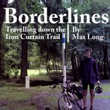Borderlines: Travelling Down the Iron Curtain Trail