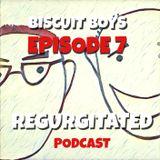 Biscuit Boys Regurgitated Episode 7