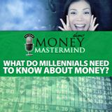 MMS082: What Do Millennials Need To Know About Money?