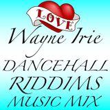 WAYNE IRIE DANCEHALL RIDDIM'S MUSIC MIX