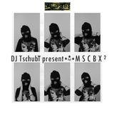 DJ Tschubi presents MSCBX #2