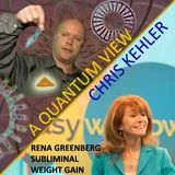 CHRIS KEHLER - A QUANTUM VIEW with Guest RENA GREENBERG - CAUSES OF WEIGHT GAIN - 01-03-2018
