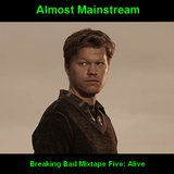Almost Mainstream's Breaking Bad Mixtape, Part Five: Alive
