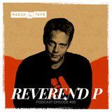 Razor-N-Tape Podcast Series Episode 35: Reverend P