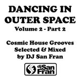 DANCING IN OUTER SPACE Vol. 2 - Part 2 - Cosmic House Grooves Mixed by DJ San Fran