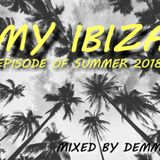 My Ibiza /Episode of Summer 2018/ Mixed by Demmyboy