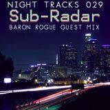 Night Tracks 029: Sub Radar/Baron Rouge Guest Mix