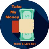 Take My Money - Richi S Live Set