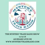 The Mystery Train Radio Show - 01/07/18