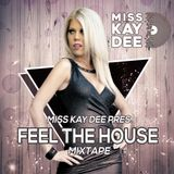 Miss Kay Dee Pres. Feel The House