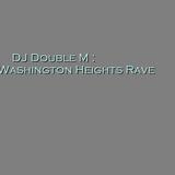 Washington Heights Rave - DJ Double M
