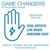 Game Changers • Chrys Anthem-Wozniak  • Guest Dorian Taj  • 03-02-17