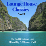 LOUNGE HOUSE CLASSICS vol.3 - chilled sessions 2015