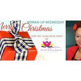 WOMAN UP WEDNESDAY CHRISTMAS WISHES from Rev. Laura Davis-Perry