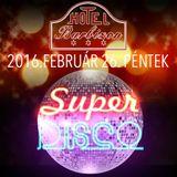 Super Disco 1 - 2016.02.26. Barbizon, Nyíregyháza