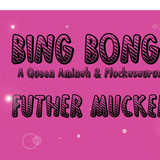 Bing Bong- Futher Mucker (a mix by Dolla Bill a.k.a. Plockasaurus & A Queen Aminah)