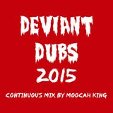 Deviant Dubs 2015 (Continuous Mix by Moocah King)