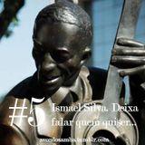 A voz do samba #5 - Ismael Silva. Deixa falar quem quiser...