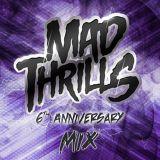 MAD THRILLS 6TH ANNIVERSARY MIX