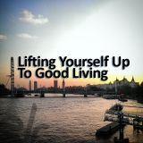 Lifting Yourself Up To Good Living 5th February