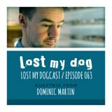 Lost My Dogcast 63 - Dominic Martin