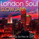 LONDON SOUL (Slowjam) Jay Flexx UK