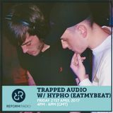 Trapped Audio w/ Hypho (eatmybeat) 21st April 2017