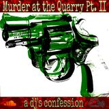 Murder at the Quarry Pt. II: a dj's confession