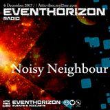 Noisy Neighbour - Eventhorizon Radio 6-12-17