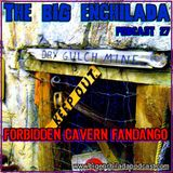 BIG ENCHILADA 27: FORBIDDEN CAVERN FANDANGO
