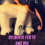 Dylberto - AM2 Mix Feb'19