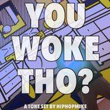 YOU WOKE THO? - A TONE SET BY HIPHOPMIKE