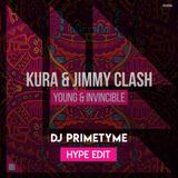 KURA & Jimmy Clash - Young & Invincible - DJ Primetyme Hype Edit (Dirty)