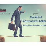 The Art of Constructive Challenge: Asking Hard Questions Without Hard Feelings