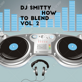 HOW TO BLEND VOL. 2 #DJSMITTY717