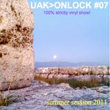 UAK>ON LOCK #07 [summer session 2011]