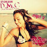 D.M.C. - Open Summer Party 2015 [PART II] (Yolo Club 27.06.15)