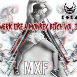 MXF - TWERK LIKE A MONKEY BITCH MIXTAPE VOL. 2