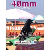 40mm Episode #026 Abhishek Mantri ft. Red Lyne