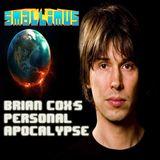 Brian Cox's Personal Apocalypse