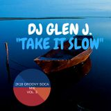 "DJ GLEN J. ""TAKE IT SLOW"" 2K18 TRINI GROOVY SOCA MIX."