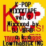 K-POP MIXXXTAPE vol.2/DJ 狼帝 a.k.a LowthaBIGK!NG