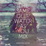 The Same Deep Water As You Mix
