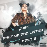 JUST SHUT UP AND LISTEN PT.2