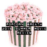Popcorn Breath Episode 11: 2015 Summer Movie REVIEW